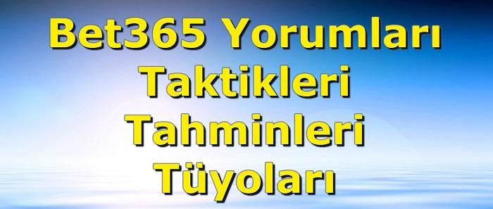 Bet365 Yorumları, Bet365 Taktikleri, Bet365 Taktik, Bet365 Tahminleri, Bet365 Tahmin, Bet365 Tüyoları, Bet365 Yorumlar